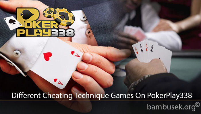 Different Cheating Technique Games On PokerPlay338