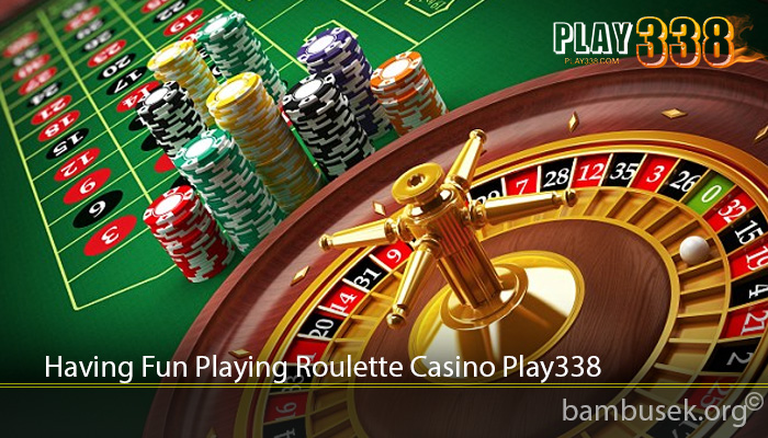 Having Fun Playing Roulette Casino Play338